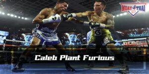 Caleb Plant Furious